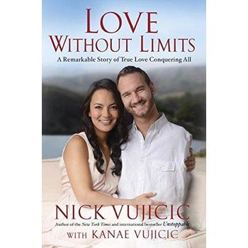 Love Without Limits: A Remarkable Story of True Love Conquering All, by Nick Vujicic & Kanae Vujicic