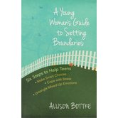 A Young Woman's Guide to Setting Boundaries: Six Steps to Help Teens Make Smart Choices