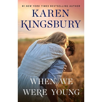 When We Were Young: A Novel, The Baxter Family Series, Book 4, by Karen Kingsbury