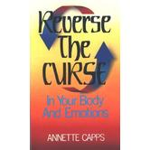 Reverse the Curse: In Your Body and Emotions, by Annette Capps