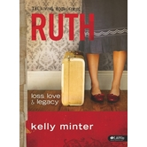 Ruth Bible Study Book: Love, Loss & Legacy, by Kelly Minter, Paperback