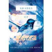 Shades of Light: A Novel, by Sharon Garlough Brown, Paperback