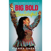Big, Bold, & Beautiful: Owning the Woman God Made You to Be, by Kierra Sheard, Hardcover