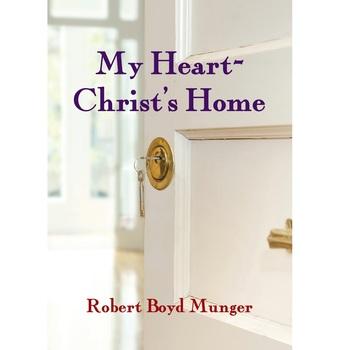My Heart-Christ's Home, by Robert Boyd Munger