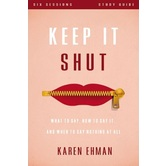 Keep It Shut Study Guide with DVD: What to Say, How to Say It, and When to Say Nothing at All