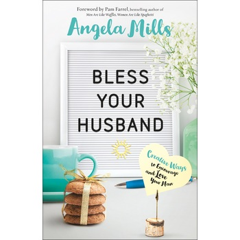 Bless Your Husband: Creative Ways to Encourage and Love Your Man, by Angela Mills, Paperback