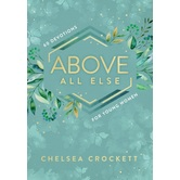 Above All Else: 60 Devotions for Young Women, by Chelsea Crockett, Hardcover