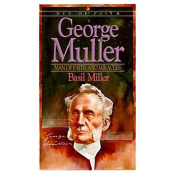 George Muller: Man of Faith and Miracles, by Basil Miller