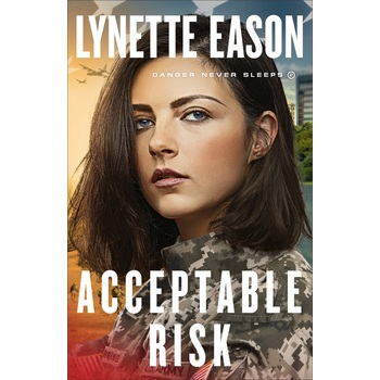 Acceptable Risk, Danger Never Sleeps, Book 2, by Lynette Eason, Paperback