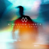 A Million Lights, by Michael W. Smith, CD