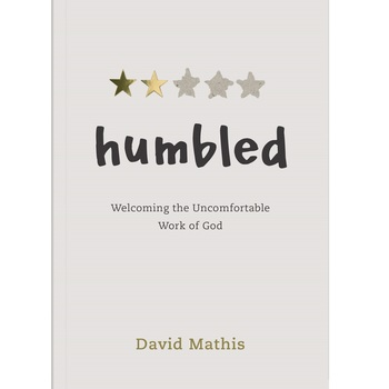 Pre-buy, Humbled: Welcoming the Uncomfortable Work of God, by David Mathis, Paperback