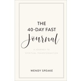 The 40-Day Fast Journal: A Journey to Spiritual Transformation, by Wendy Speake, Paperback