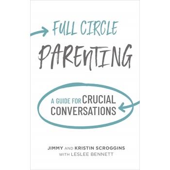 Pre-buy, Full Circle Parenting, by Jimmy Scroggins, Kristin Scroggins, & Leslie Bennett, Hardcover