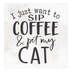 P. Graham Dunn, I Just Want To Sip Coffee & Pet My Cat Tabletop Plaque, Wood, 3 1/4 x 3 1/2 inches