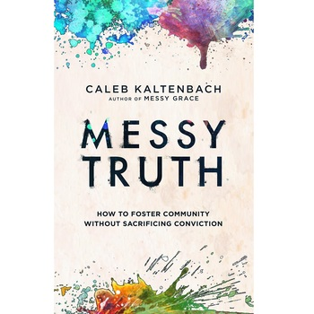 Pre-buy, Messy Truth: How to Foster Community Without Sacrificing Conviction, by Caleb Kaltenbach