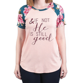 Rooted Soul, And If Not He Is Still Good, Women's Short Sleeve Raglan Top, Blush and Floral, XS-2XL