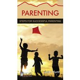 Parenting: Steps for Successful Parenting, Hope For The Heart Series, by June Hunt