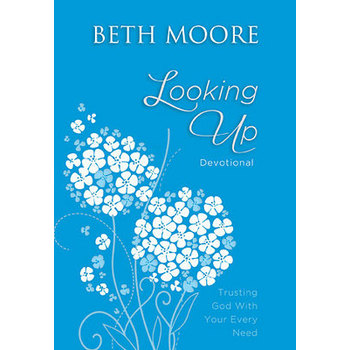 Looking Up: Trusting God with Your Every Need, by Beth Moore, Paperback