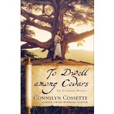 To Dwell Among Cedars, The Covenant House, Book 1, by Connilyn Cossette, Paperback