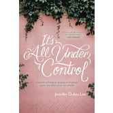 It's All Under Control, by Jennifer Dukes Lee, Paperback
