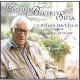 I'd Rather Have Jesus, by George Beverly Shea, CD