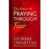 The Power of Praying Through Fear, by Stormie Omartian