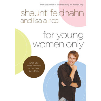 For Young Women Only: What You Need to Know about How Guys Think, by Shaunti Feldhahn & Lisa A. Rice