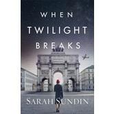 When Twilight Breaks: A Novel, by Sarah Sundin, Paperback