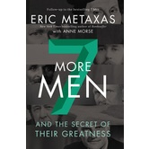 Seven More Men: And the Secret of Their Greatness, by Eric Metaxas & Anne Morse, Hardcover