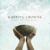Come To The Well, by Casting Crowns, CD