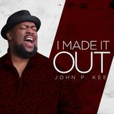 I Made It Out, by John P. Kee, CD