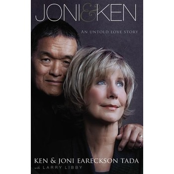 Joni & Ken: An Untold Love Story, by Ken Tada, Joni Eareckson Tada and Larry Libby