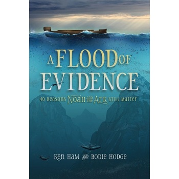 A Flood of Evidence: 40 Reasons Noah and the Ark Still Matter, by Ken Ham and Bodie Hodge, Paperback
