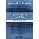 Mark: The Humanity Of Christ, MacArthur Bible Study Guides, by John MacArthur