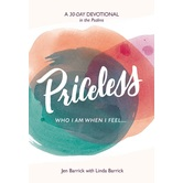 Priceless: Who I Am When I Feel : A 30-Day Devotional in the Psalms, by Jen Barrick & Linda Barrick