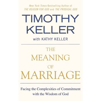 The Meaning of Marriage, by Timothy Keller and Kathy Keller