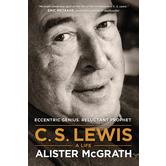 C. S. Lewis, A Life: Eccentric Genius, Reluctant Prophet, by Alister McGrath