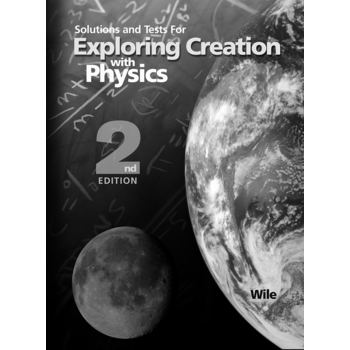 Apologia, Exploring Creation with Physics Solutions and Tests, 2nd Edition, Grades 9-12