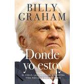 Donde Yo Estoy: El Captulo Final, de Billy Graham