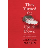 They Turned the World Upside Down, by Charles Martin, Hardcover