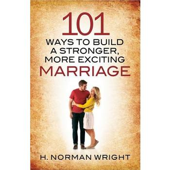 101 Ways to Build a Stronger, More Exciting Marriage