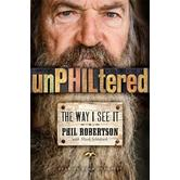 unPHILtered: The Way I See It, by Phil Robertson with Mark Schlabach