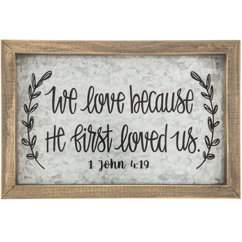 We Love Because He First Loved Us 1 John 4:19 Wall or Tabletop Decor, Farmhouse, 9.75 x 6.50 Inches