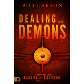 Dealing with Demons: An Introductory Guide to Exorcism and Discerning Evil Spirits, by Bob Larson