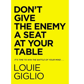 Dont Give the Enemy a Seat at Your Table, by Louie Giglio, Hardcover