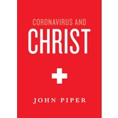 Coronavirus and Christ, by John Piper, Paperback