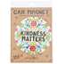Natural Life, Kindness Matters Car Magnet, Multi-Colored, 5 3/4 Inches