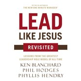 Lead Like Jesus Revisited, by Ken Blanchard and Phil Hodges