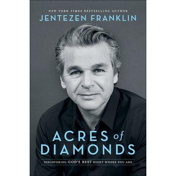 Acres of Diamonds: Discovering God's Best Right Where You Are, by Jentezen Franklin