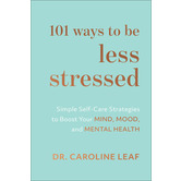 Pre-buy, 101 Ways to Be Less Stressed, by Dr. Caroline Leaf, Hardcover